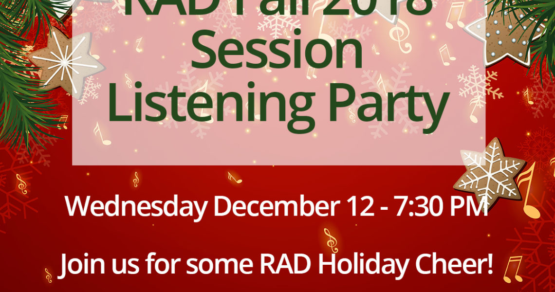 RAD Fall 2018 Session Listening and Holiday Party